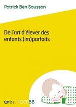 Vente EBooks : De l'art d'élever des enfants (im)parfaits - 1001 bb n°152  - Patrick Ben Soussan
