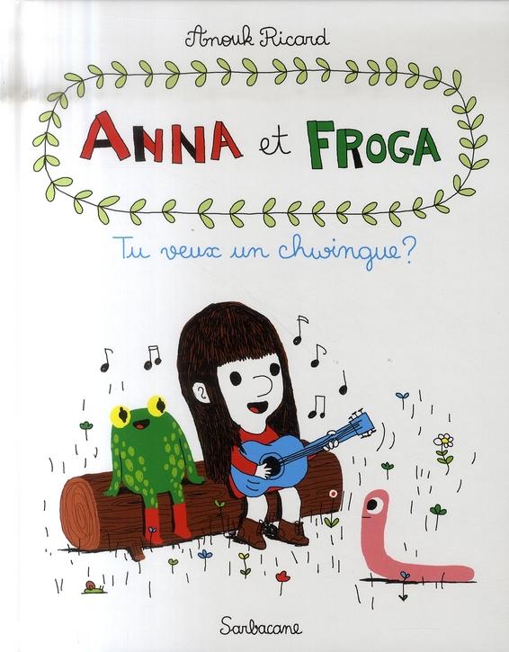 Anna et Froga t.1 ; tu veux un chwingue ?