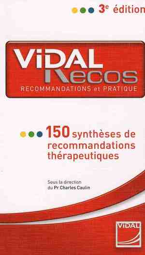 Vidal Recos - 150 Syntheses De Recommandations Therapeutiques (3e Edition)