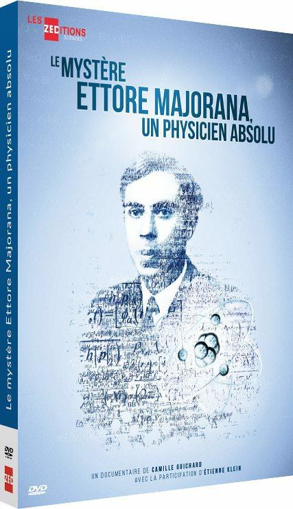 Le Mystère Ettore Majorana : un physicien absolu