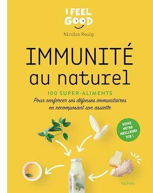 immunité au naturel ; 100 super-aliments pour renforcer ses défenses immunitaires en recomposant son assiette