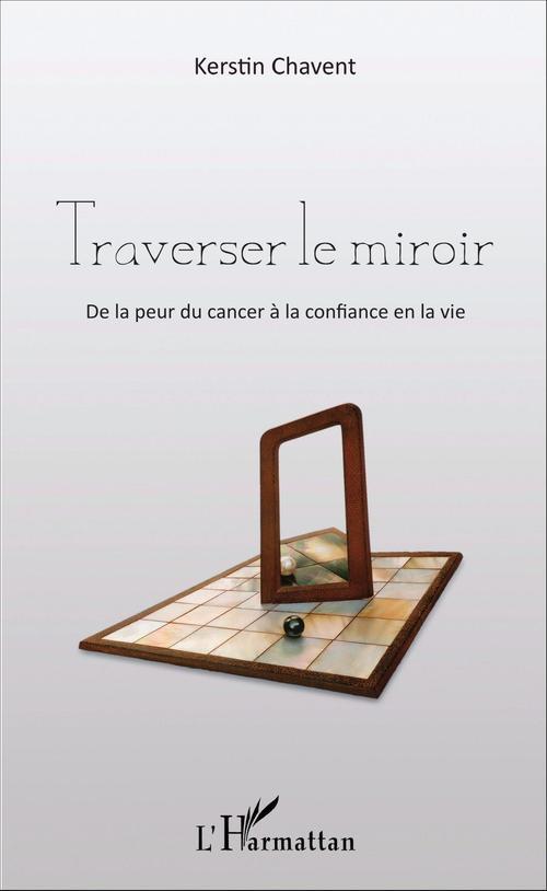 Traverser le miroir ; de la peur du cancer à la confiance en la vie