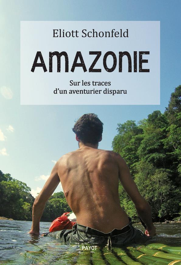 Amazonie ; sur les traces d'un aventurier disparu