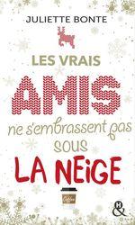 Vente Livre Numérique : Les vrais amis ne s'embrassent pas sous la neige  - Juliette Bonte