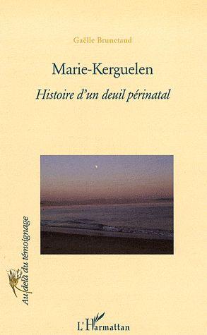 Marie Kerguelen ; histoire d'un deuil périnatal