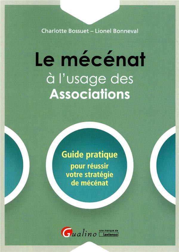 Le mécénat à l'usage des associations ; guide pratique pour réussir votre stratégie de mécénat