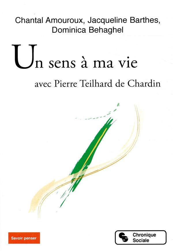Un sens à ma vie ; avec Pierre Teilhard de Chardin