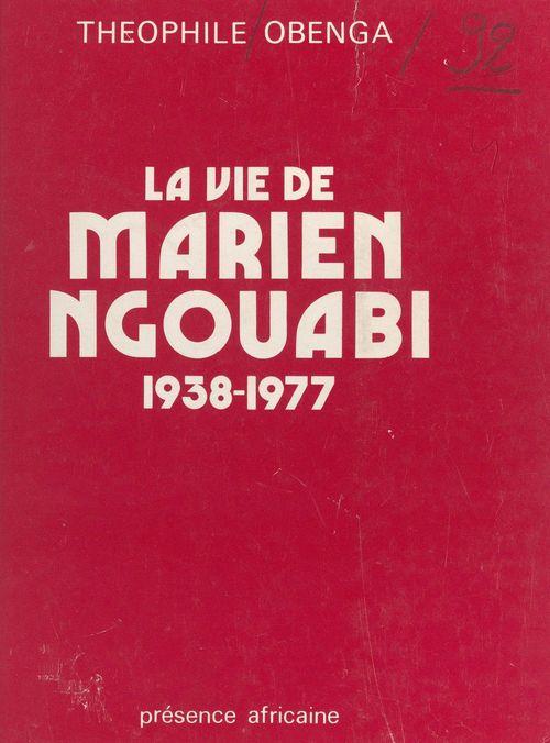 La Vie de Marien Ngouabi, 1938-1977