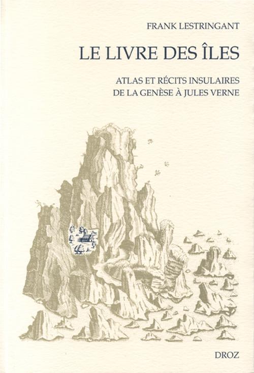 Le livre des iles : atlas et recits insulaires de la genese a jules verne