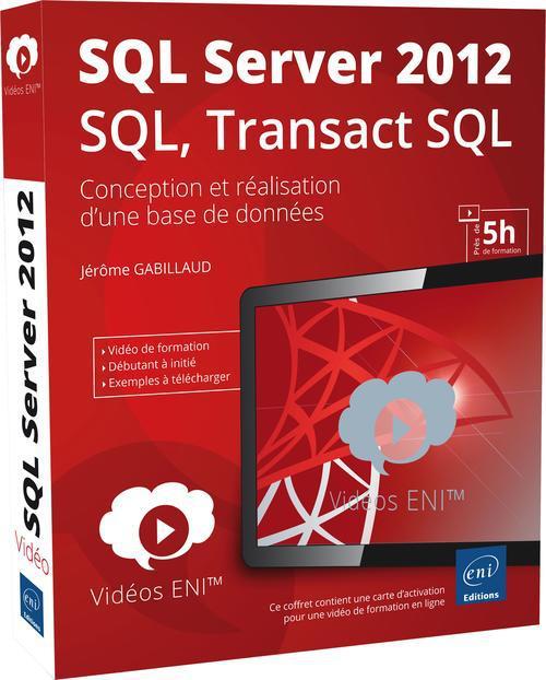 Video De Formation Sql Server 2012 - Sql, Transact Sql ; Conception Et Realisation D'Une Base De Donnees