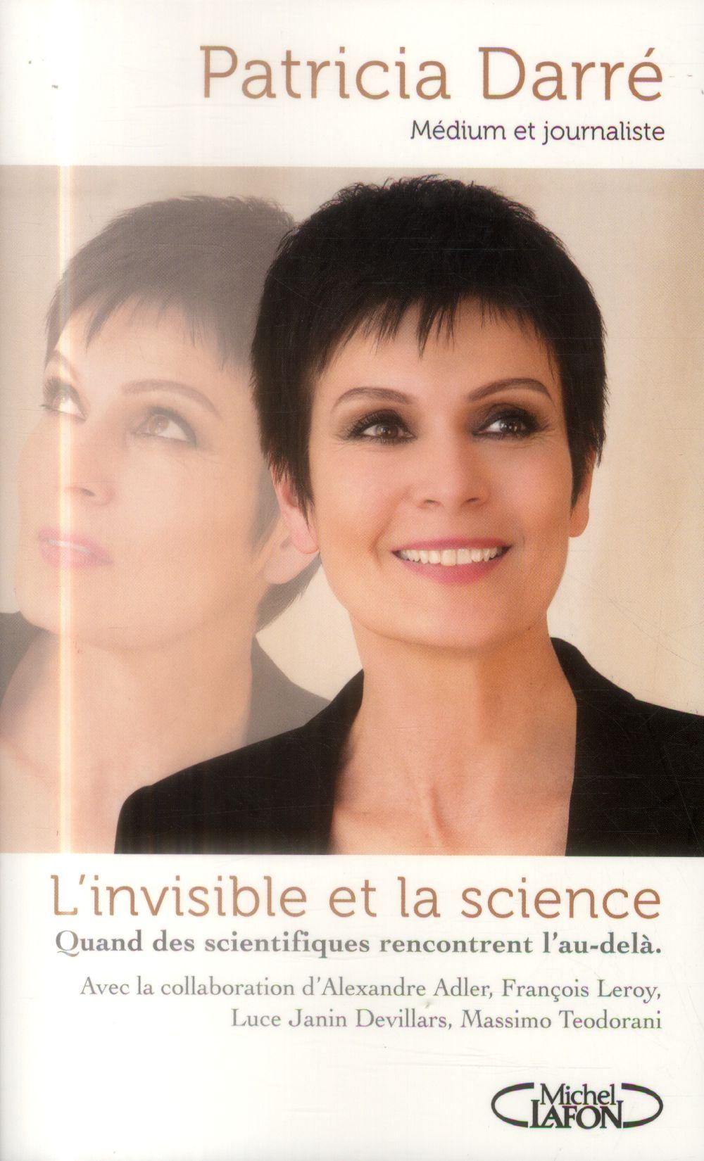 L'invisible et la science ; quand des scientifiques rencontrent l'au-delà