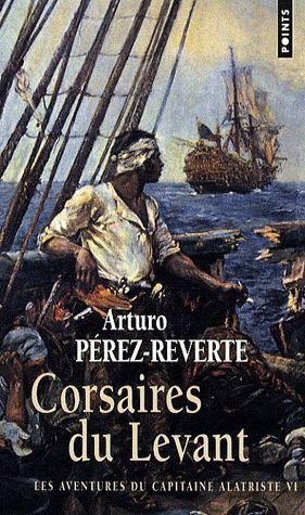 Les aventures du capitaine Alatriste t.6 ; corsaires du Levant
