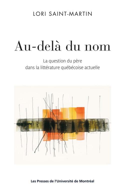 Au-delà du nom ; la question du père dans la littérature québécoise actuelle