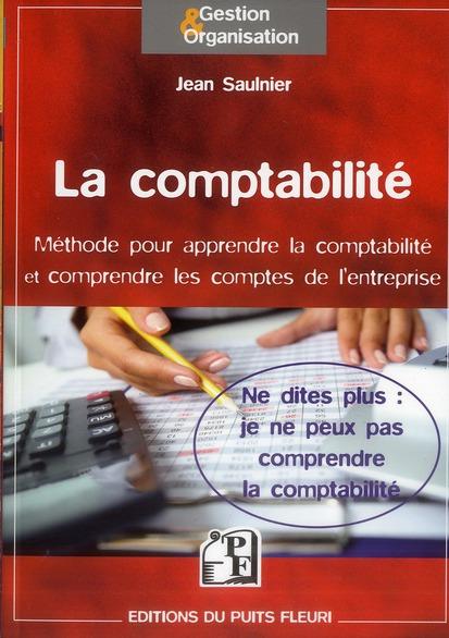 La Comptabilite ; Methode Pour Apprendre La Comptabilite Et Comprendre Les Comptes De L'Entreprise