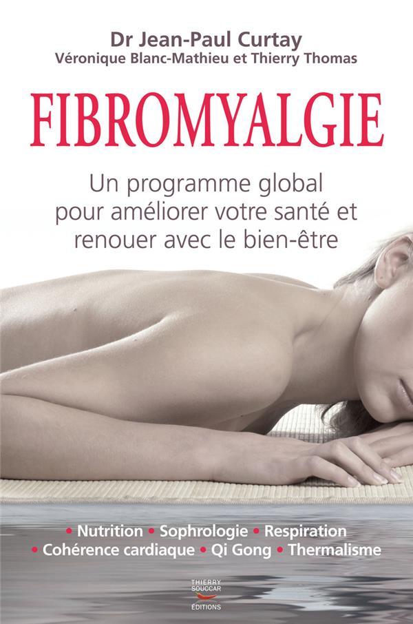 Fibromyalgie ; un programme global pour améliorer votre santé et renouer avec le bien-être