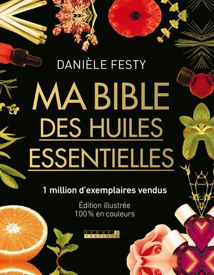 FESTY DANIELE - MA BIBLE DES HUILES ESSENTIELLES