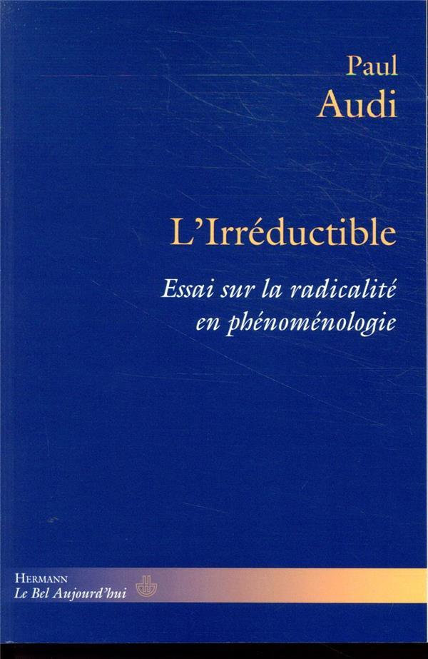 L'irréductible ; essai sur la radicalité en phénoménologie