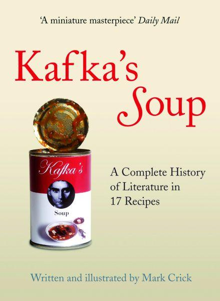 Kafka's Soup ; A Complete History of World Literature in 17 Recipes