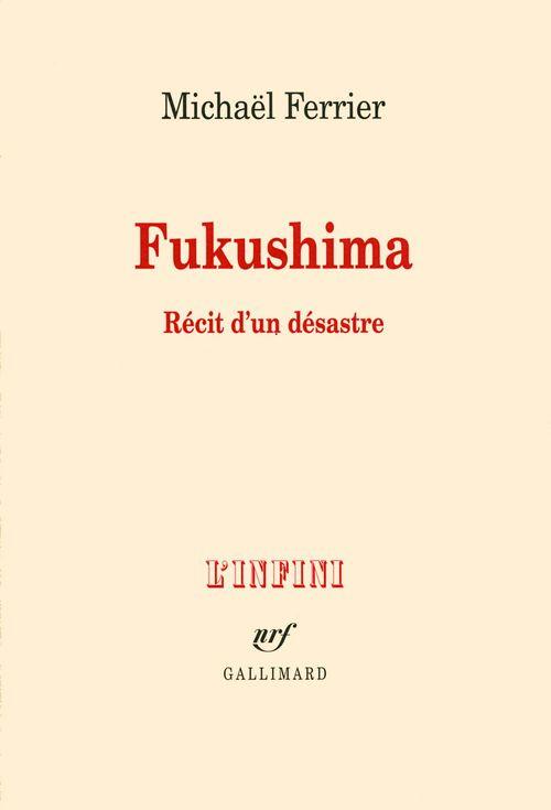 Fukushima ; récit d'un désastre