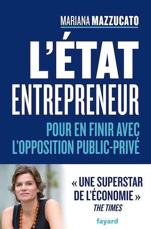 L'Etat entrepreneur ; pour en finir avec l'opposition public-privé