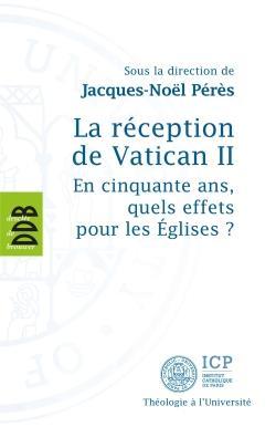 La réception de Vatican II ; en cinquante ans, quels effets pour les Eglises ?