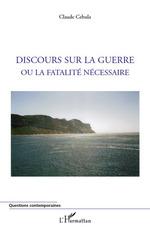 Vente Livre Numérique : Discours sur la guerre ou la fatalité nécessaire  - Claude Cebula