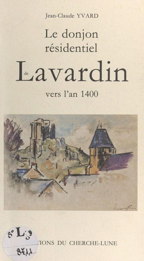 Le donjon résidentiel de Lavardin vers l'an 1400
