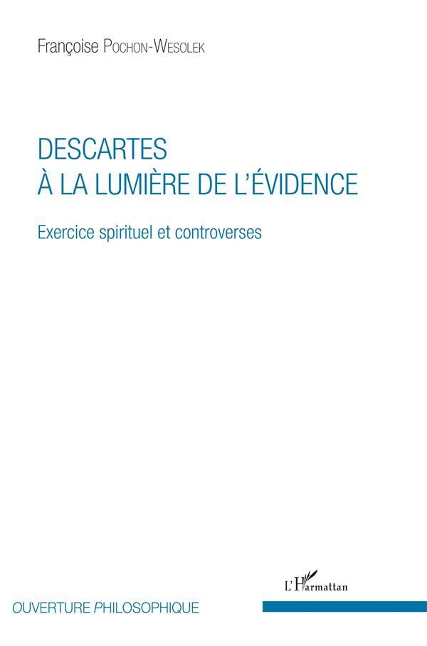 Descartes à la lumière de l'évidence ; exercice spirituel et controverses