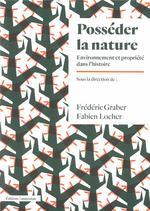 Couverture de Posséder la nature ; environnement et propriété dans l'histoire