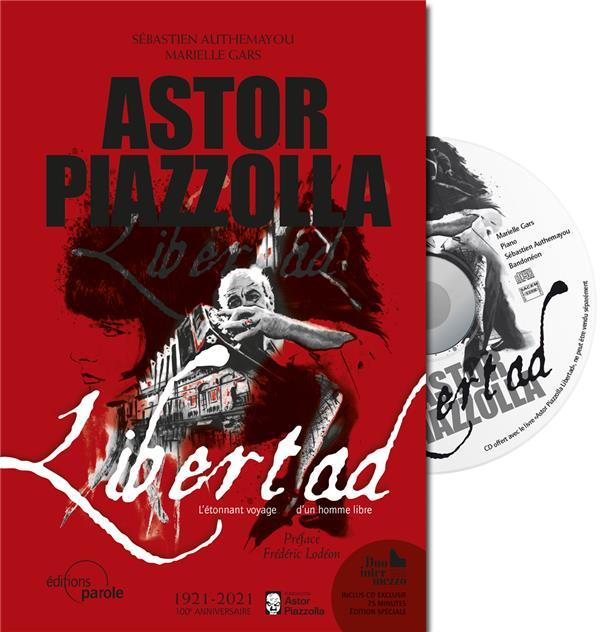 Astor piazzolla - Libertad ; l'étonnant voyage d'un homme libre