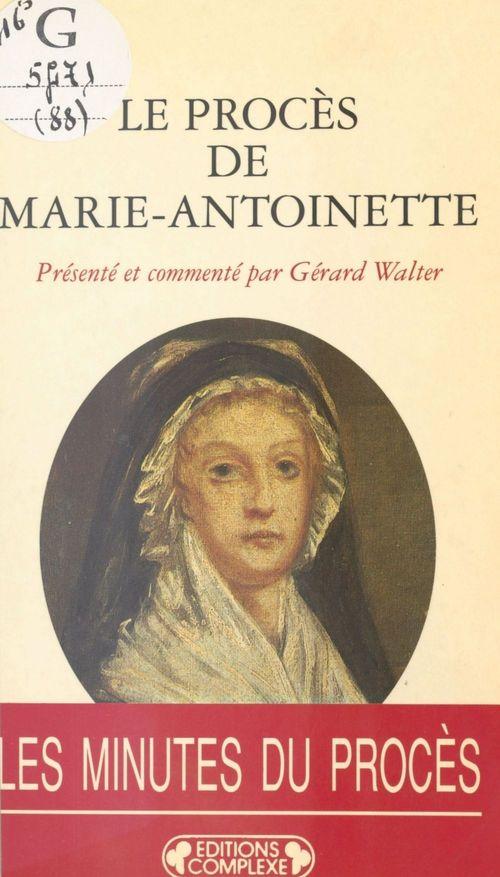 Le Procès de Marie-Antoinette : 23-25 vendémiaire an II, 15-16 octobre 1793  - Jules Michelet  - Gérard WALTER