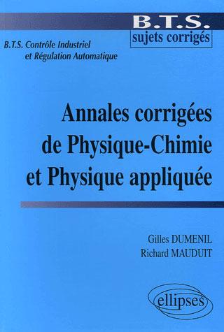 Bts Controle Industriel Et Regulation ; Annales Corrigees De Physique-Chimie Et Physique Appliquee