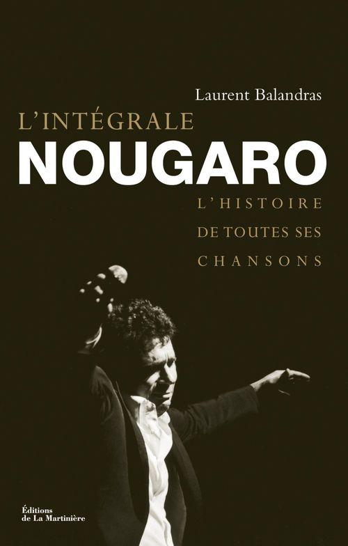 L'Intégrale Nougaro. L'histoire de toutes ses chansons  - Laurent Balandras