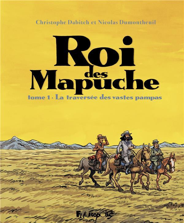 Le roi des Mapuche T.1 ; la traversée des vastes pampas