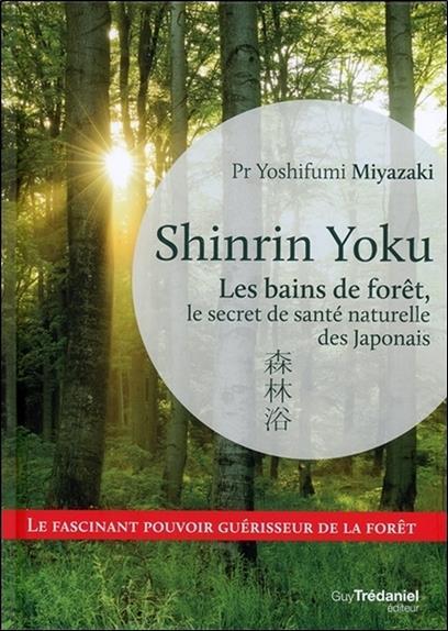 Shinrin yoku ; les bains de forêt, le secret japonais pour apaiser son esprit et être en meilleure santé