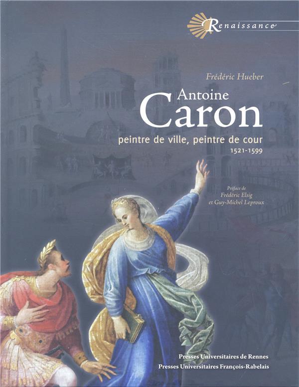 Antoine Caron ; peintre de ville, peintre de cour (1521-1599)