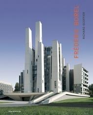 Un paysage de l'excellence, trois figures de l'architecture française : Frédéric Borel