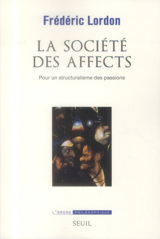 La société des affects ; pour un structuralisme des passions