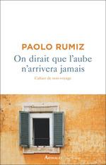 On dirait que l'aube n'arrivera jamais  - Paolo Rumiz