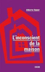 Vente EBooks : L'inconscient de la maison - 3e éd.  - Alberto Eiguer