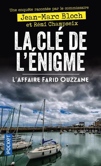 BLOCH, JEAN-MARC - LA CLE DE L'ENIGME  -  L'AFFAIRE FARID OUZZANE