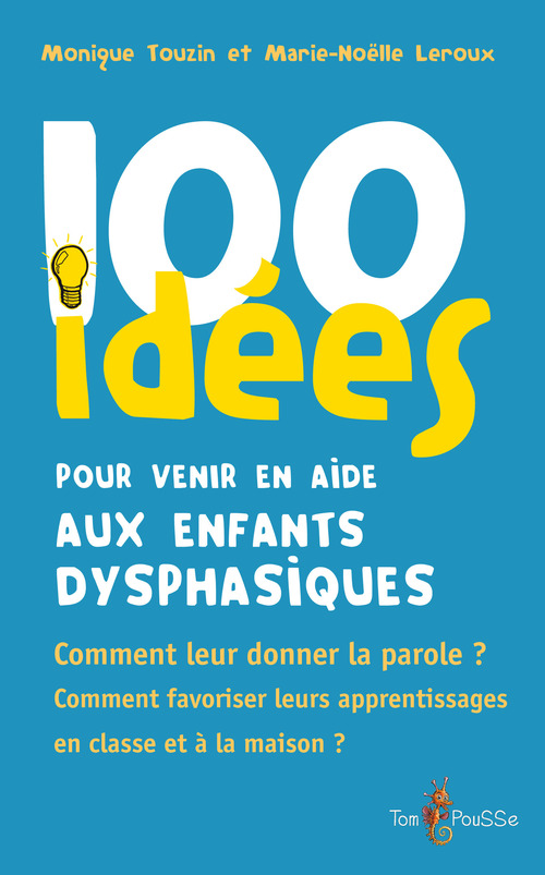 100 idées ; pour accompagner un enfant avec autisme ; dans le cadre scolaire, de la maternelle au collège...