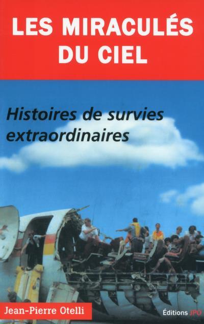 Les miraculés du ciel ; histoires de survie extraordinaires