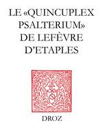 """Le """"Quincuplex Psalterium"""" de Lefèvre d´Etaples  - Guy BEDOUELLE"""
