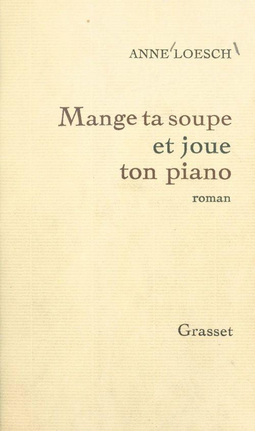 Mange ta soupe et joue ton piano  - Anne Loesch