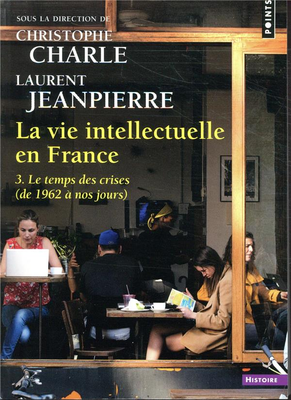 La vie intellectuelle en France t.3 ; le temps des cerises (de 1962 à nos jours)