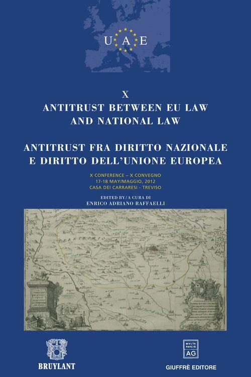 antitrust between EU law and national law ; antitrust fra diritto nazionale e diritto dell'Unione europea