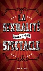 Vente Livre Numérique : La sexualité spectacle  - Michel Dorais