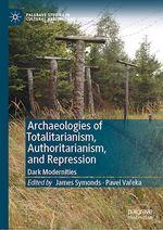 Archaeologies of Totalitarianism, Authoritarianism, and Repression  - Pavel Vareka - James Symonds