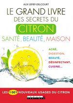 Vente Livre Numérique : Le grand livre des secrets du citron : santé, beauté, maison ; les 1001 nouveaux usages du citron  - Alix Lefief-Delcourt